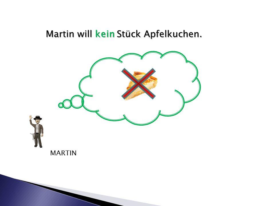 Martin will kein Stück Apfelkuchen. MARTIN
