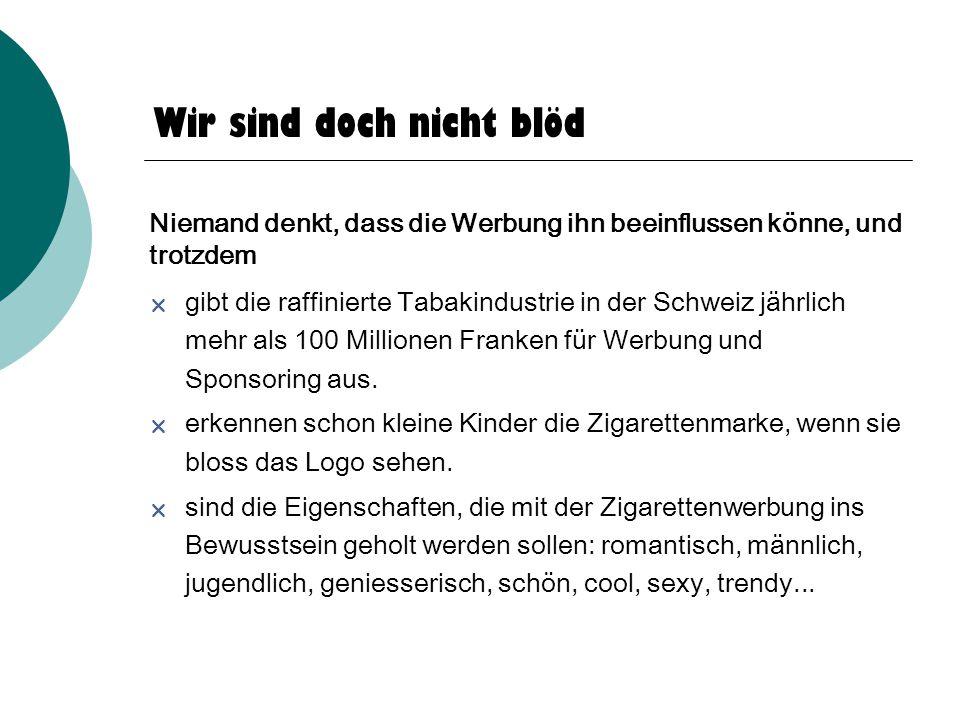 Wir sind doch nicht blöd  gibt die raffinierte Tabakindustrie in der Schweiz jährlich mehr als 100 Millionen Franken für Werbung und Sponsoring aus.