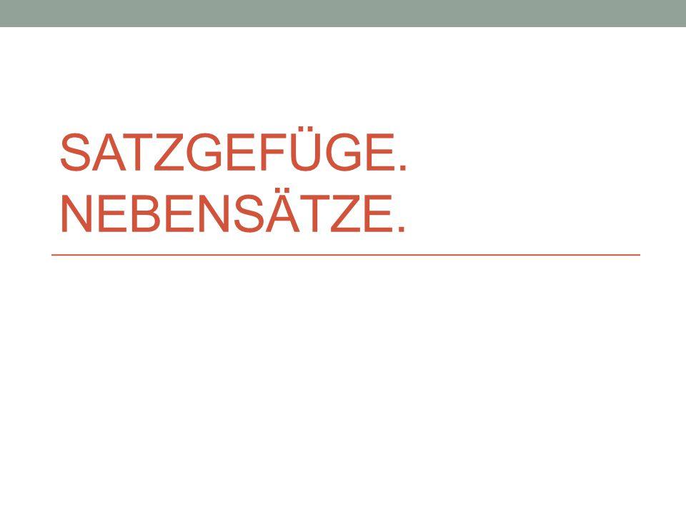 Nebensätze im Deutschen Subjektsatz Objektsatz Adverbialsatz Temporalsatz (Gleich-, Vor-, Nachzeitigkeit) Lokalsatz Modalsatz (1.