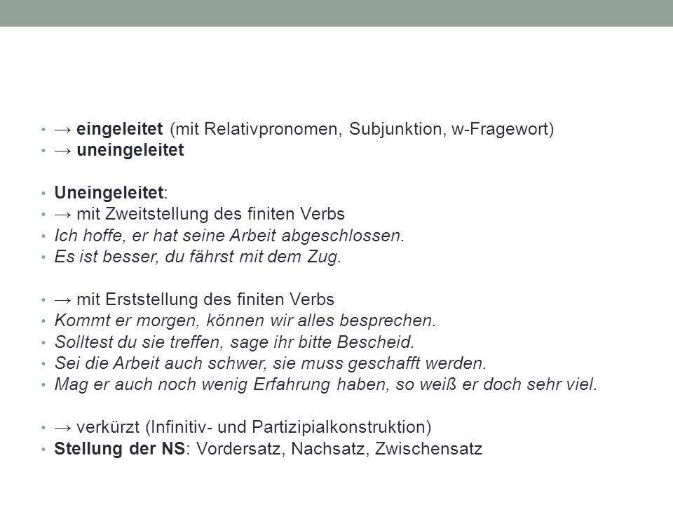 Konditionalsatz (= Kausalsatz im weiteren Sinne, Adverbialsatz) wenn, falls, sofern NS in Vorderstellung: auch subjunktionslos mit Erststellung des finiten Verbs; das Korrelat so üblich Hätte ich die Möglichkeit, (so) würde ich in Deutschland leben.