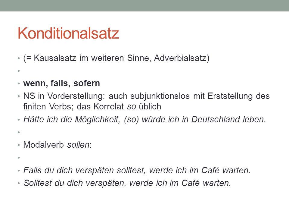 Konditionalsatz (= Kausalsatz im weiteren Sinne, Adverbialsatz) wenn, falls, sofern NS in Vorderstellung: auch subjunktionslos mit Erststellung des fi