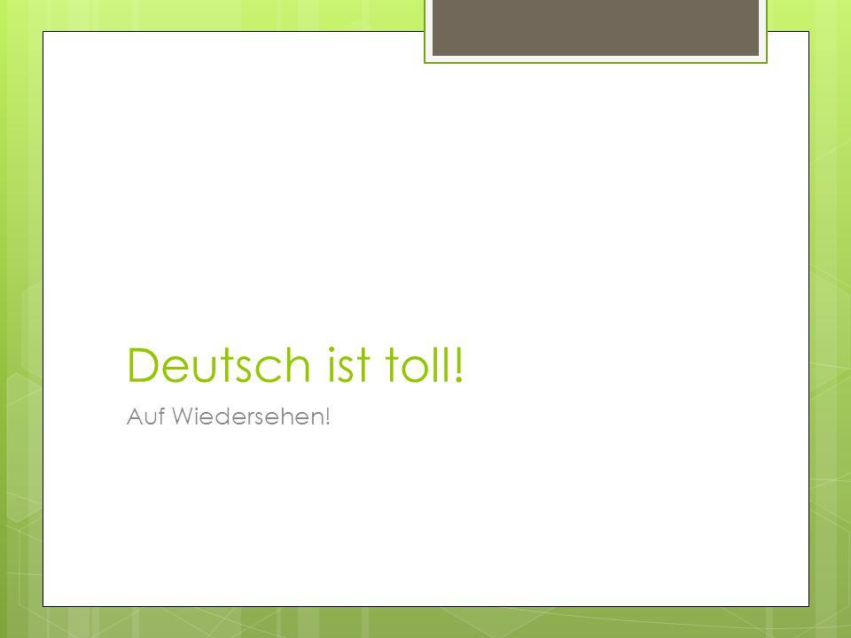 Deutsch ist toll! Auf Wiedersehen!