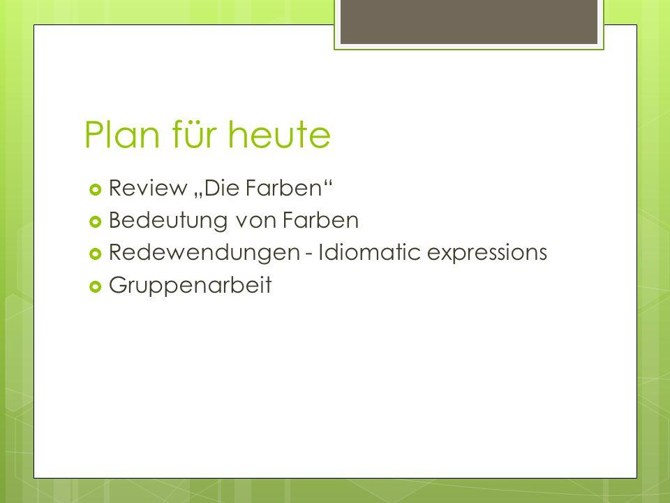 """Plan für heute  Review """"Die Farben  Bedeutung von Farben  Redewendungen - Idiomatic expressions  Gruppenarbeit"""