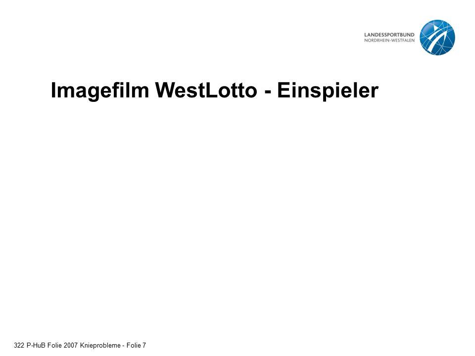Imagefilm WestLotto - Einspieler 322 P-HuB Folie 2007 Knieprobleme - Folie 7
