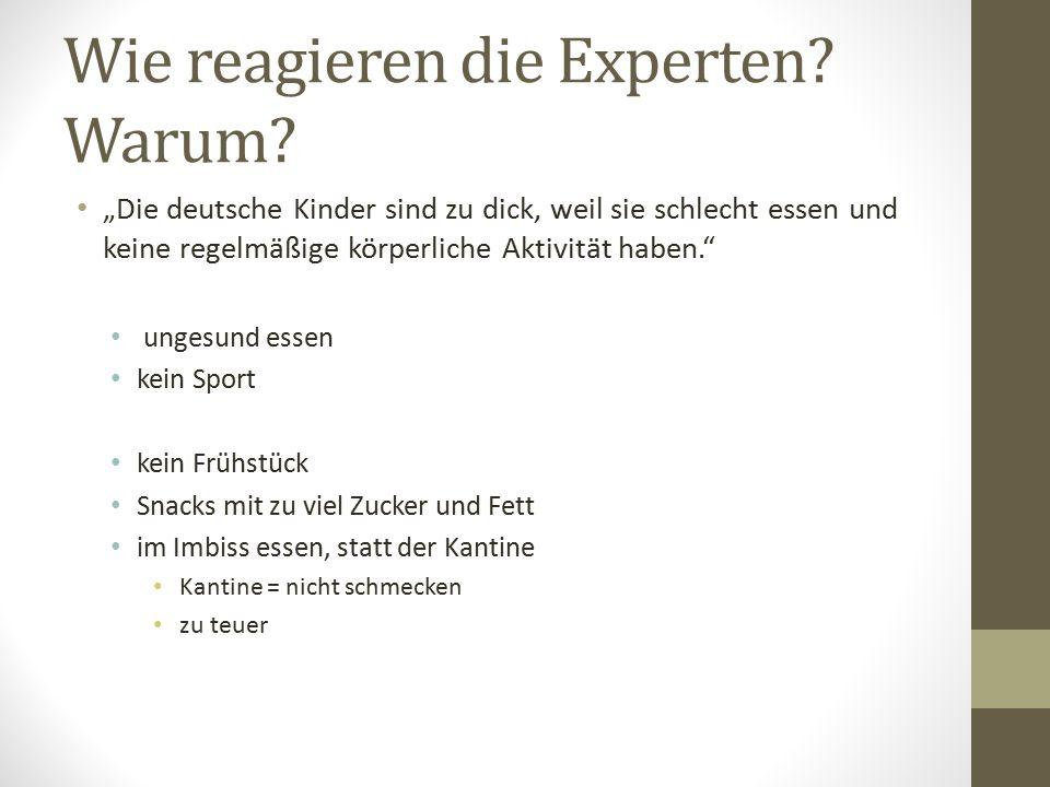 """Wie reagieren die Experten? Warum? """"Die deutsche Kinder sind zu dick, weil sie schlecht essen und keine regelmäßige körperliche Aktivität haben."""" unge"""
