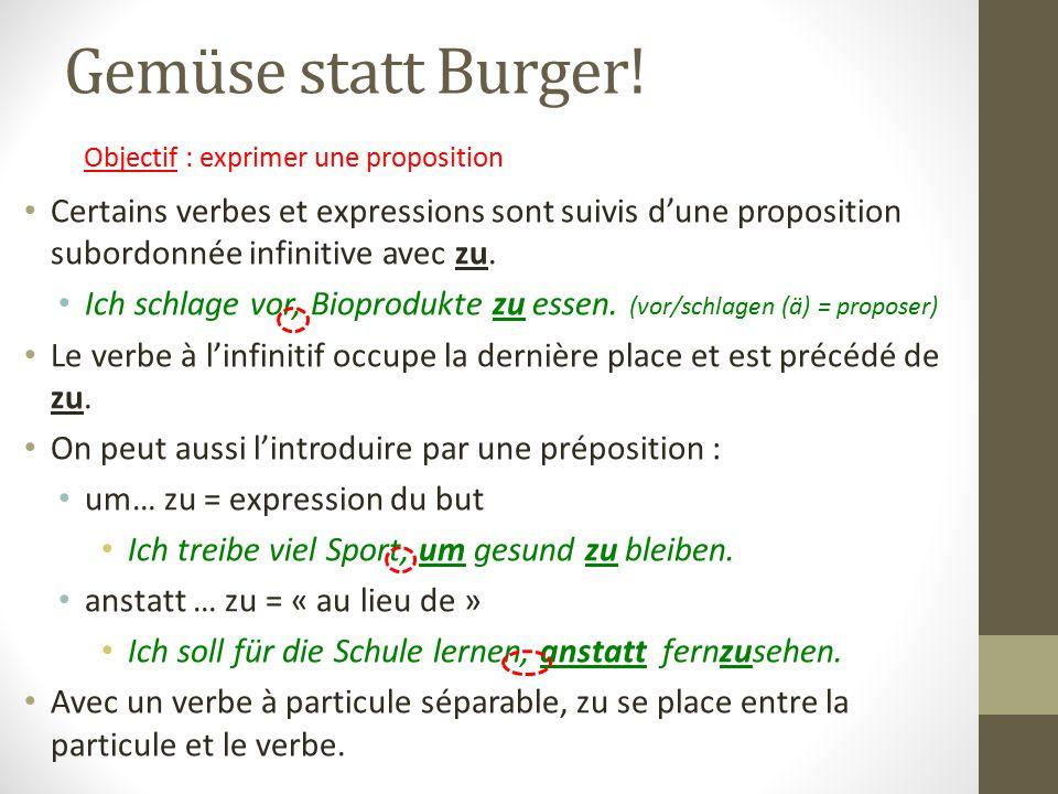 Gemüse statt Burger! Certains verbes et expressions sont suivis d'une proposition subordonnée infinitive avec zu. Ich schlage vor, Bioprodukte zu esse