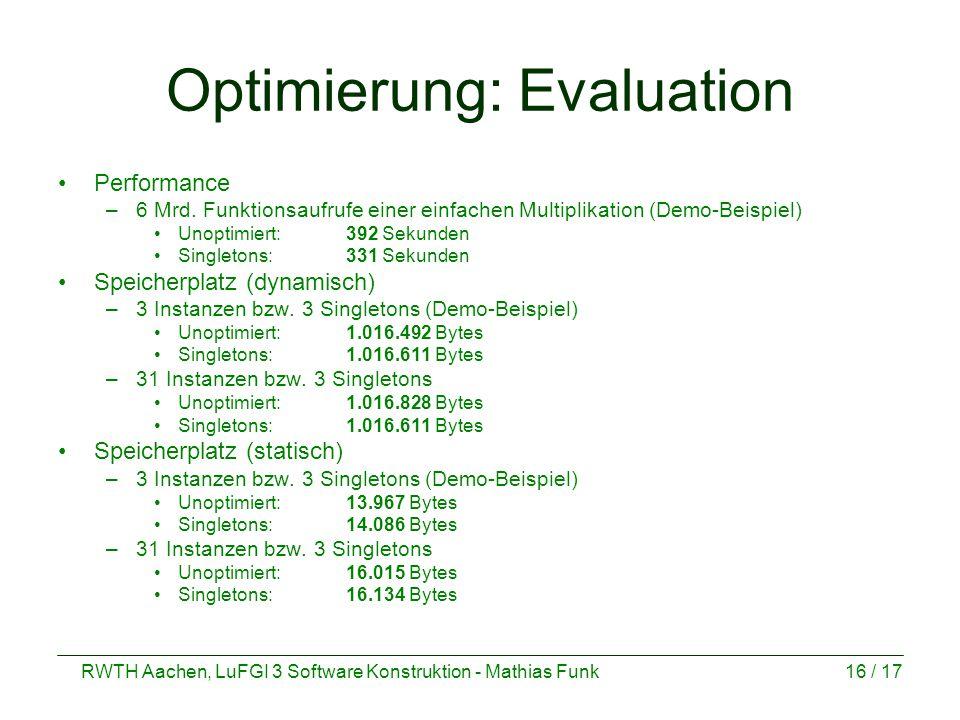 RWTH Aachen, LuFGI 3 Software Konstruktion - Mathias Funk16 / 17 Optimierung: Evaluation Performance –6 Mrd.