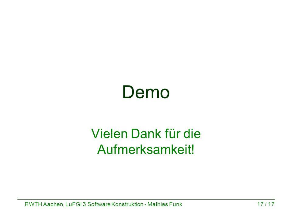 RWTH Aachen, LuFGI 3 Software Konstruktion - Mathias Funk17 / 17 Demo Vielen Dank für die Aufmerksamkeit!