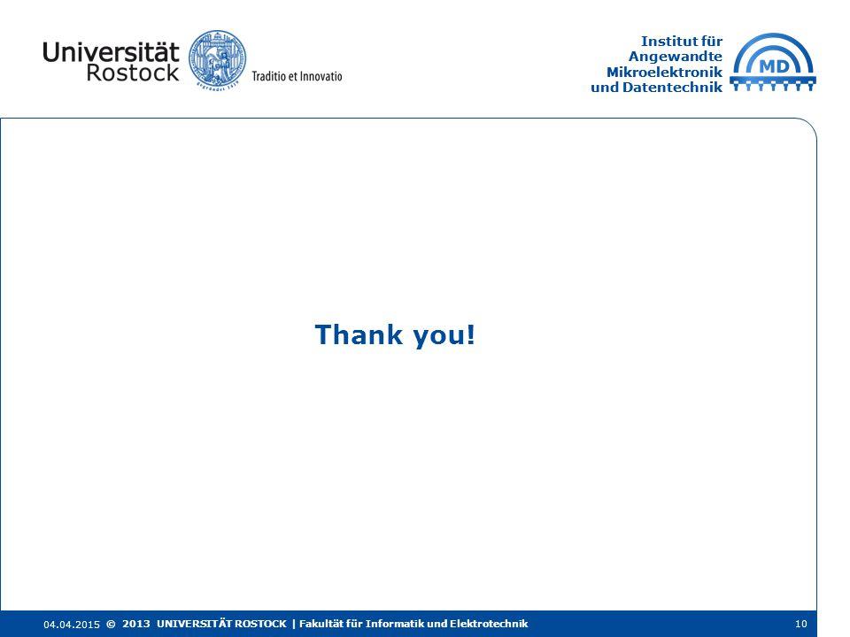 Institut für Angewandte Mikroelektronik und Datentechnik Institut für Angewandte Mikroelektronik und Datentechnik Thank you! 04.04.2015 10© 2013 UNIVE