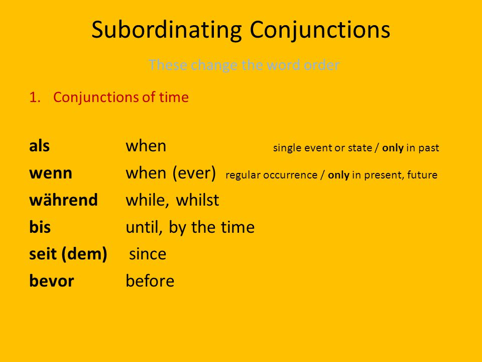 2.Causal conjunctions da – as, since weil – because 3.