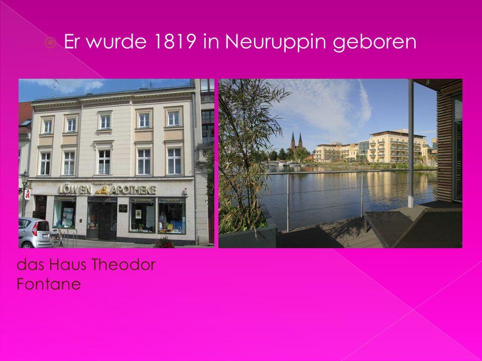 Er wurde 1819 in Neuruppin geboren das Haus Theodor Fontane