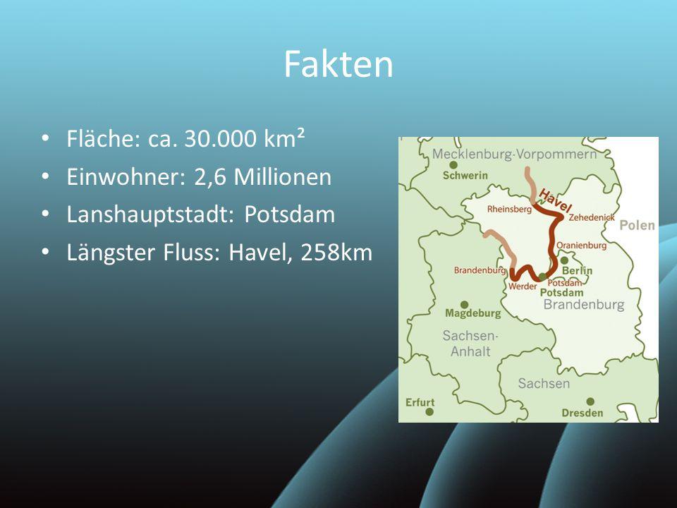 Fakten Fläche: ca. 30.000 km² Einwohner: 2,6 Millionen Lanshauptstadt: Potsdam Längster Fluss: Havel, 258km