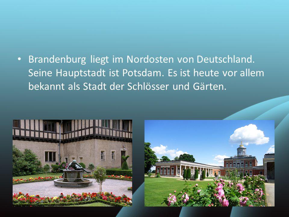 Brandenburg liegt im Nordosten von Deutschland. Seine Hauptstadt ist Potsdam. Es ist heute vor allem bekannt als Stadt der Schlösser und Gärten.