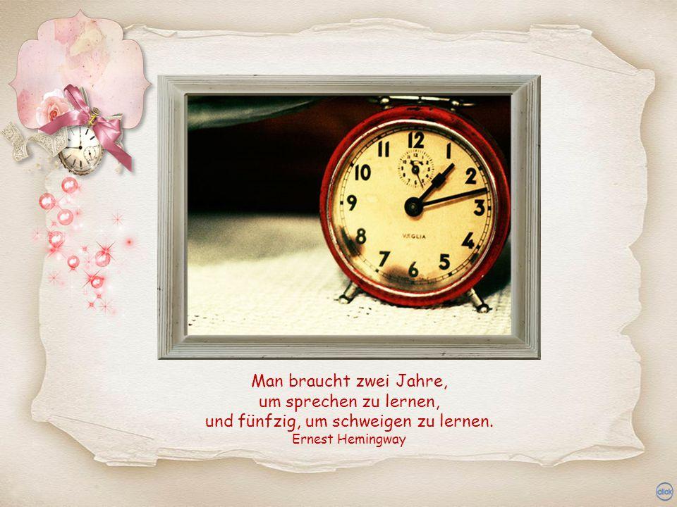 Das Leben ist kurz, weniger wegen der kurzen Zeit, die es dauert, sondern weil uns von dieser kurzen Zeit fast keine bleibt, es zu geniessen. Jean-Jac