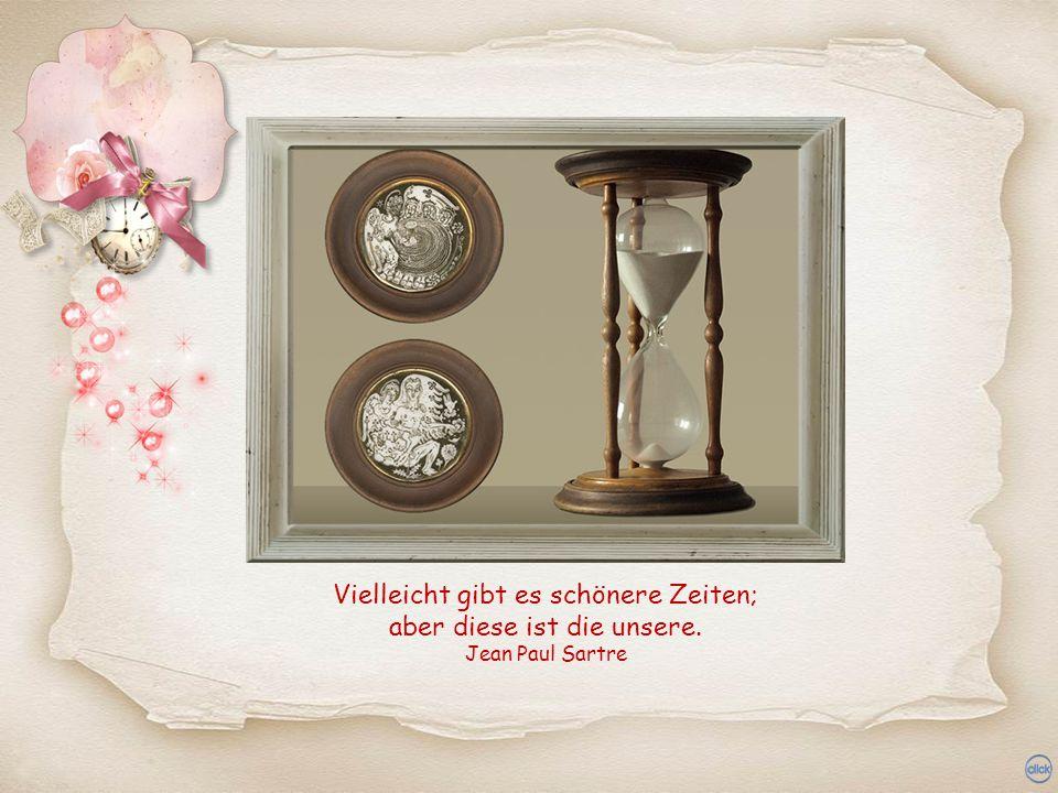 Wenn die Zeit kommt, in der man könnte, ist die vorüber, in der man kann. Marie von Ebner-Eschenbach