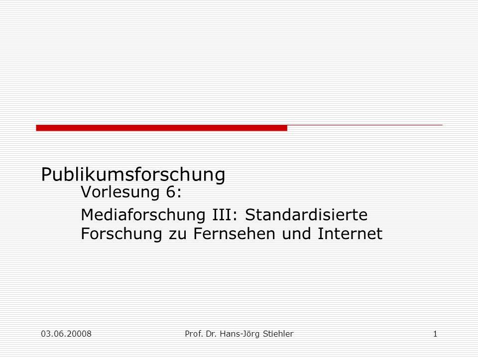 03.06.20008Prof. Dr. Hans-Jörg Stiehler1 Publikumsforschung Vorlesung 6: Mediaforschung III: Standardisierte Forschung zu Fernsehen und Internet