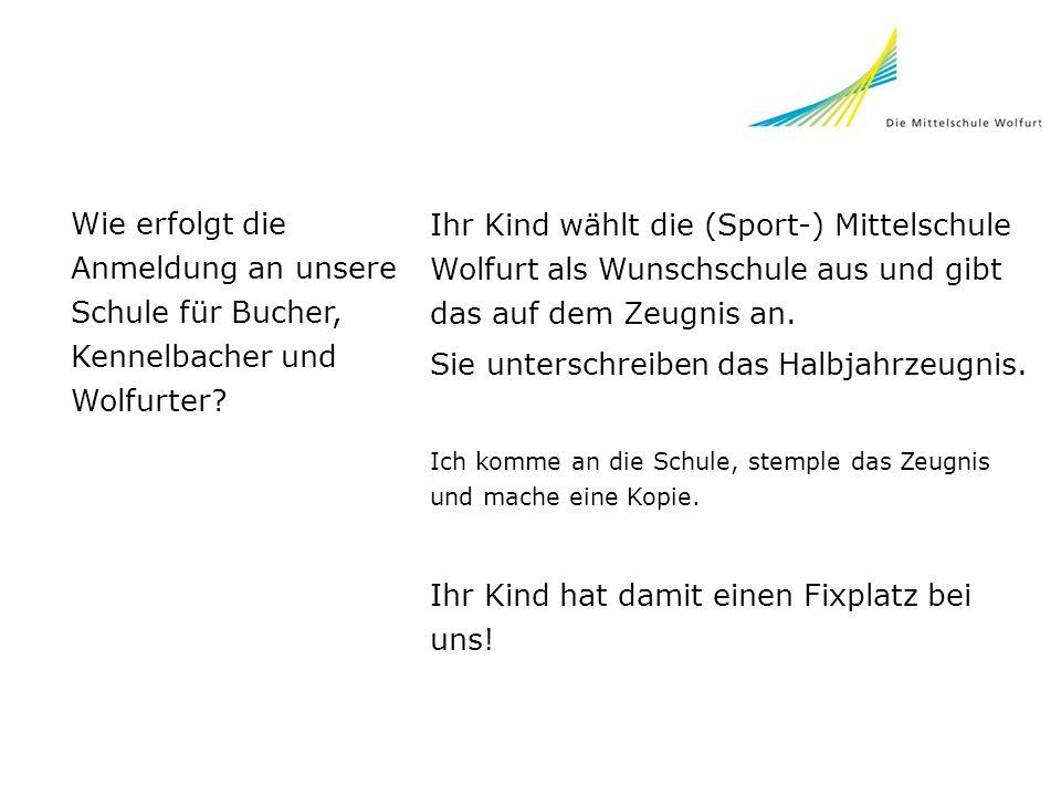Wie erfolgt die Anmeldung an unsere Schule für Bucher, Kennelbacher und Wolfurter? Ihr Kind wählt die (Sport-) Mittelschule Wolfurt als Wunschschule a
