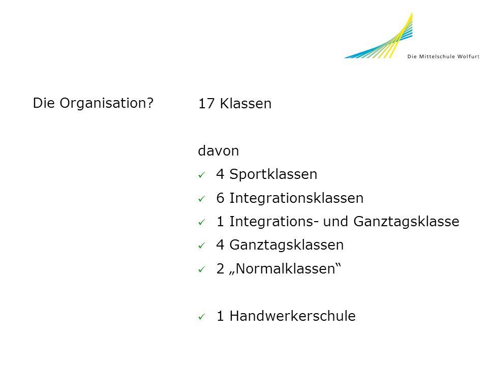 """Die Organisation? 17 Klassen davon 4 Sportklassen 6 Integrationsklassen 1 Integrations- und Ganztagsklasse 4 Ganztagsklassen 2 """"Normalklassen"""" 1 Handw"""
