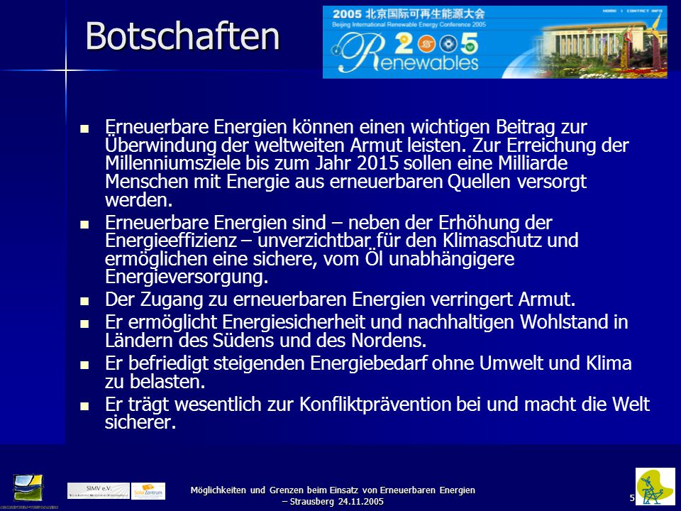 5 Möglichkeiten und Grenzen beim Einsatz von Erneuerbaren Energien – Strausberg 24.11.2005 Botschaften Erneuerbare Energien können einen wichtigen Beitrag zur Überwindung der weltweiten Armut leisten.