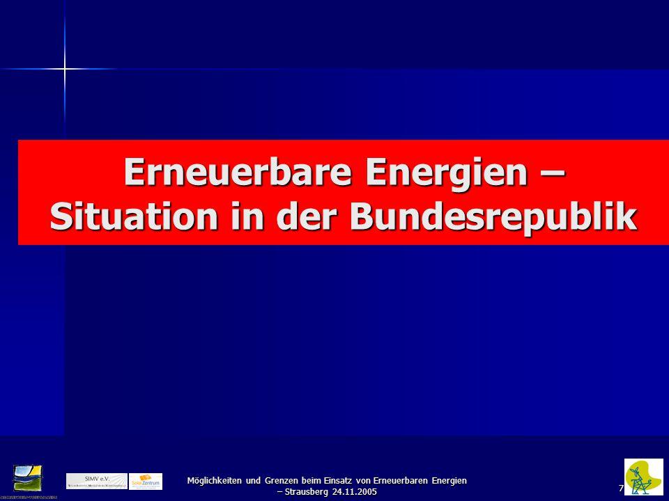 7 Möglichkeiten und Grenzen beim Einsatz von Erneuerbaren Energien – Strausberg 24.11.2005 Erneuerbare Energien – Situation in der Bundesrepublik