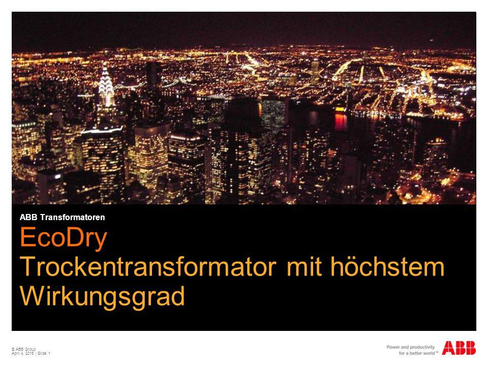 © ABB Group April 4, 2015 | Slide 1 ABB Transformatoren EcoDry Trockentransformator mit höchstem Wirkungsgrad