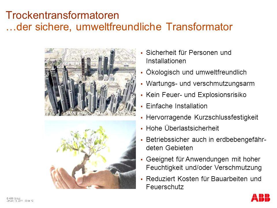 © ABB Group January 6, 2011 | Slide 12 Trockentransformatoren …der sichere, umweltfreundliche Transformator  Sicherheit für Personen und Installation