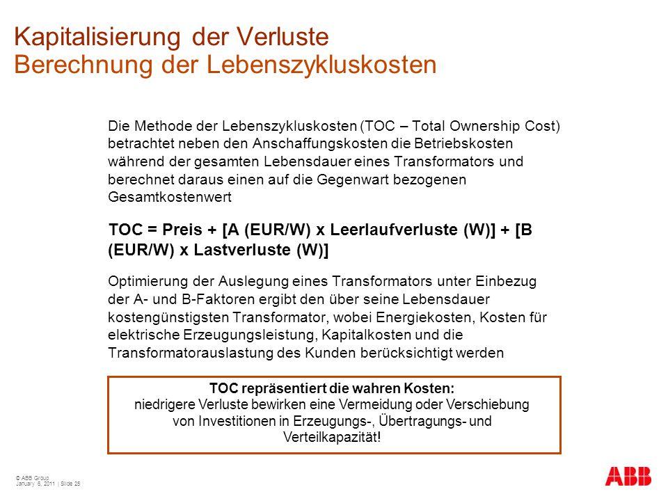 © ABB Group January 6, 2011 | Slide 25 Kapitalisierung der Verluste Berechnung der Lebenszykluskosten Die Methode der Lebenszykluskosten (TOC – Total