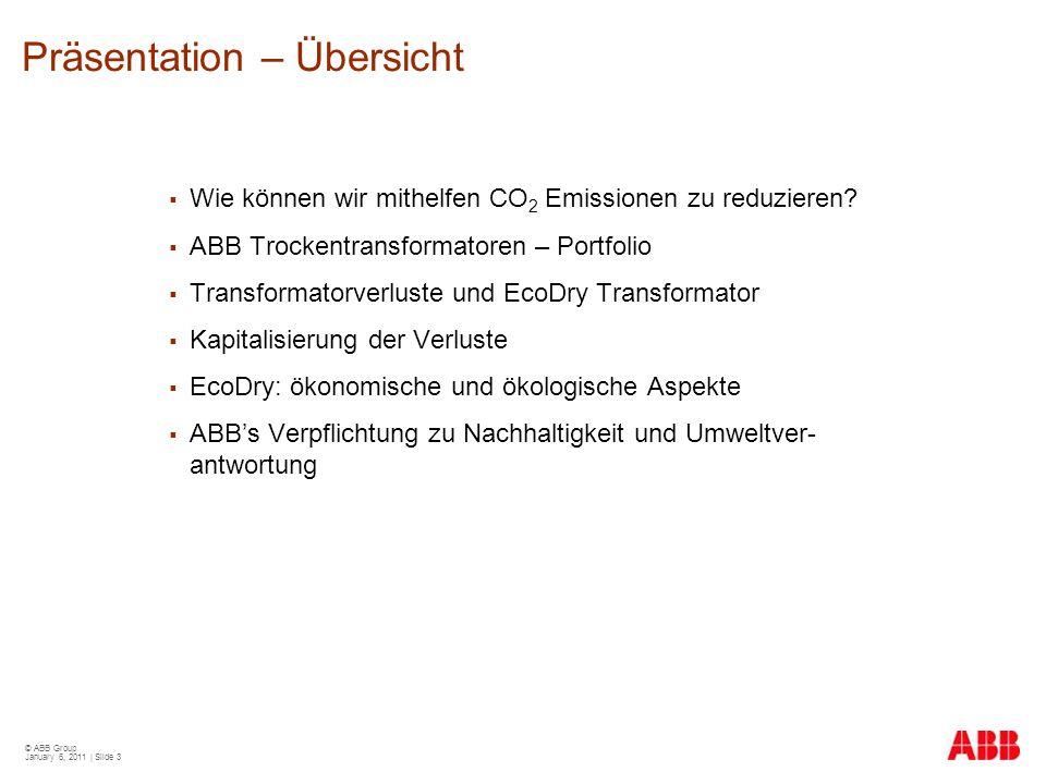 © ABB Group January 6, 2011 | Slide 3 Präsentation – Übersicht  Wie können wir mithelfen CO 2 Emissionen zu reduzieren?  ABB Trockentransformatoren