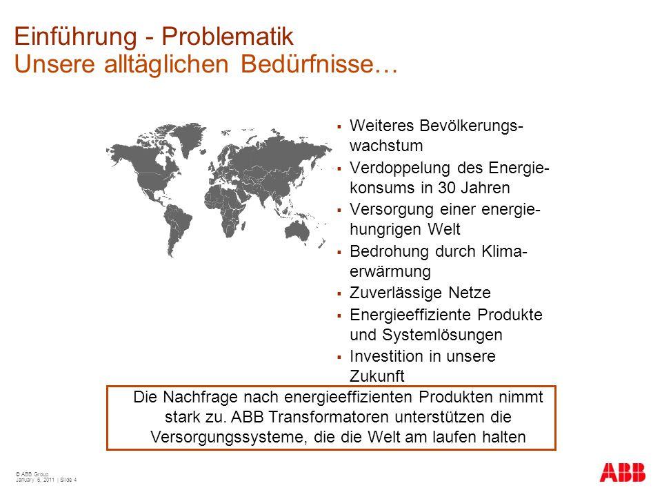 © ABB Group January 6, 2011 | Slide 4 Einführung - Problematik Unsere alltäglichen Bedürfnisse…  Weiteres Bevölkerungs- wachstum  Verdoppelung des E