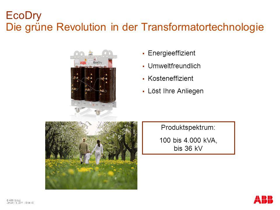 © ABB Group January 6, 2011 | Slide 40 EcoDry Die grüne Revolution in der Transformatortechnologie  Energieeffizient  Umweltfreundlich  Kosteneffiz