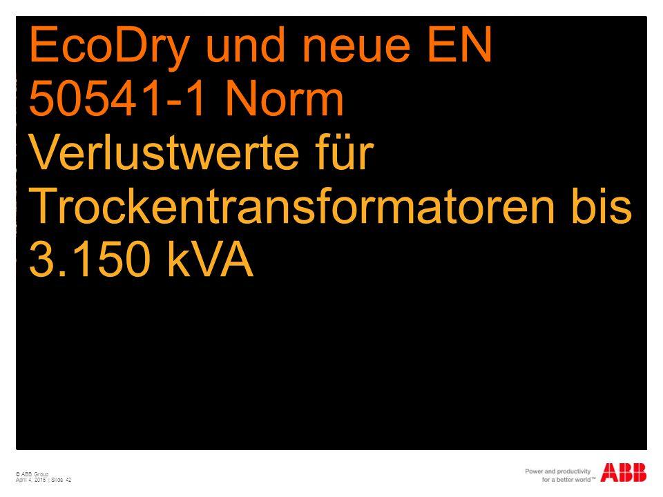 © ABB Group April 4, 2015 | Slide 42 EcoDry und neue EN 50541-1 Norm Verlustwerte für Trockentransformatoren bis 3.150 kVA