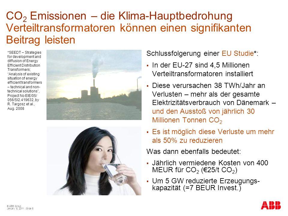© ABB Group January 6, 2011 | Slide 6 CO 2 Emissionen – die Klima-Hauptbedrohung Verteiltransformatoren können einen signifikanten Beitrag leisten Sch