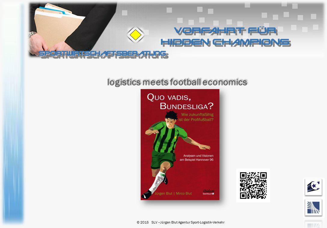 logistics meets football economics © 2015 SLV –Jürgen Blut Agentur Sport-Logistik-Verkehr