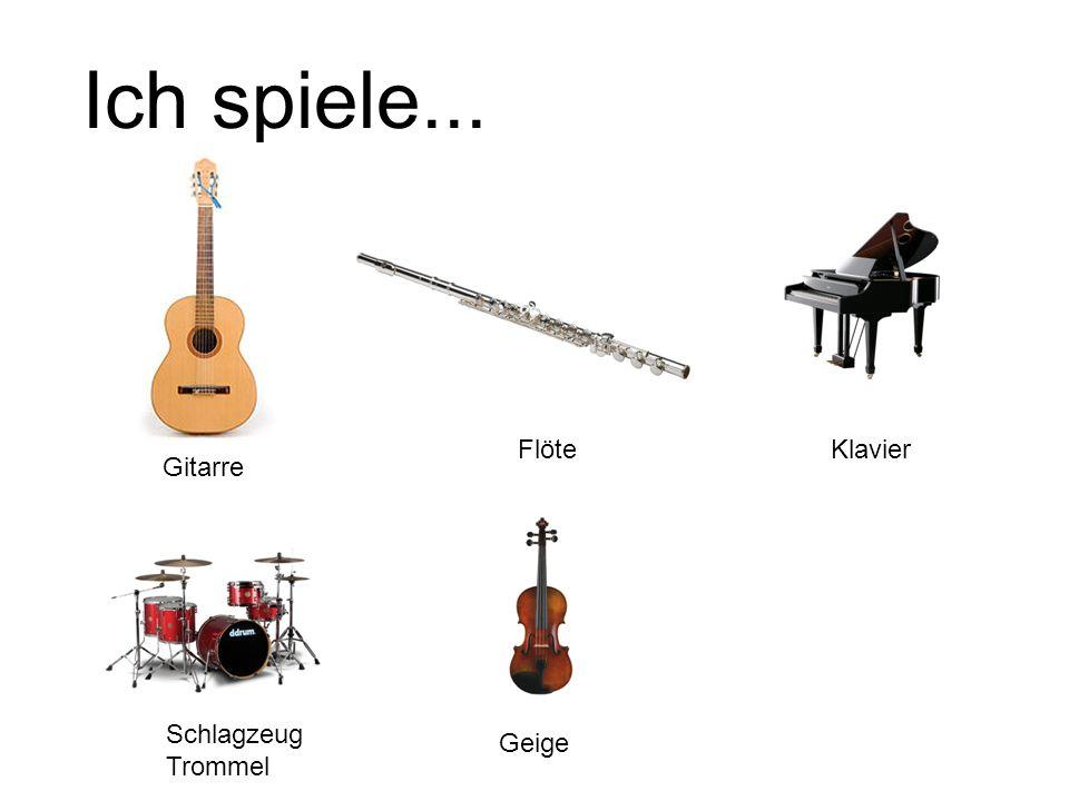 Ich spiele... Gitarre FlöteKlavier Schlagzeug Trommel Geige