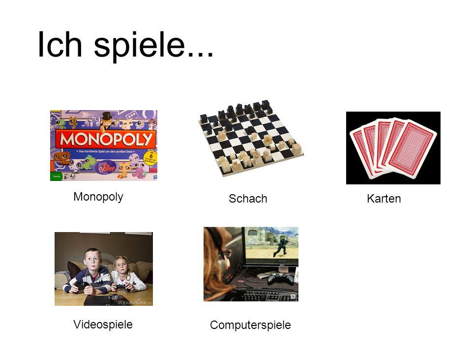 Ich spiele... Monopoly SchachKarten Videospiele Computerspiele
