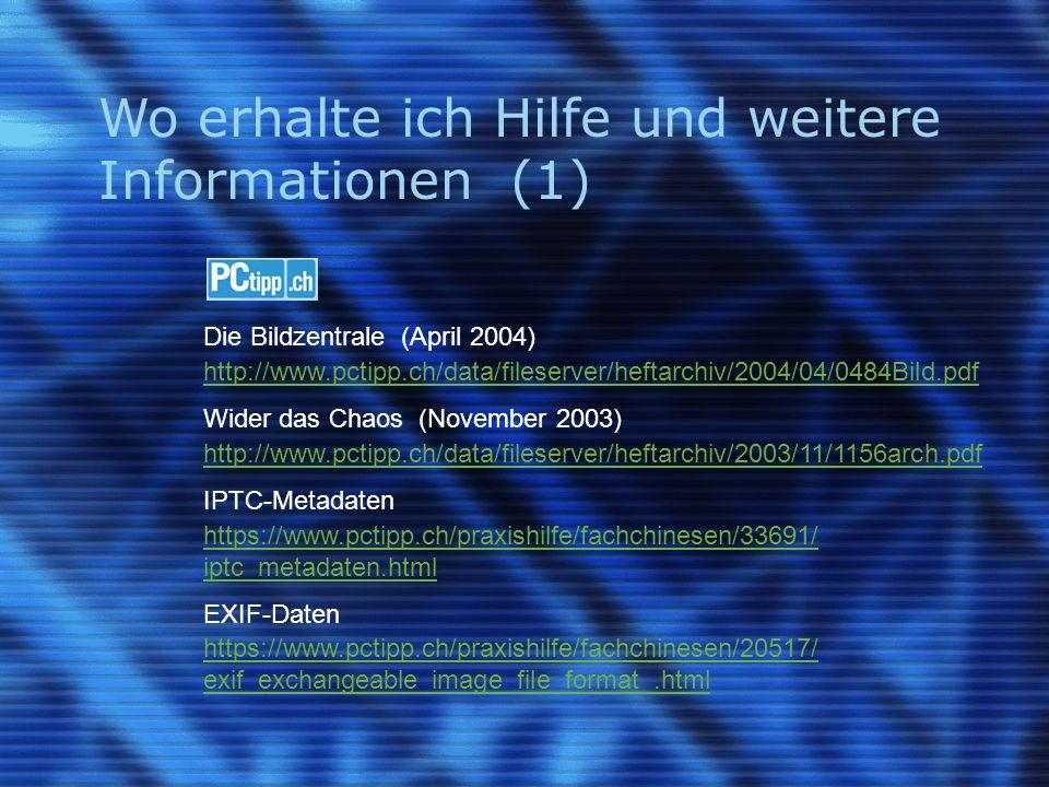 Wo erhalte ich Hilfe und weitere Informationen (1) Die Bildzentrale (April 2004) http://www.pctipp.ch/data/fileserver/heftarchiv/2004/04/0484Bild.pdf Wider das Chaos (November 2003) http://www.pctipp.ch/data/fileserver/heftarchiv/2003/11/1156arch.pdf IPTC-Metadaten https://www.pctipp.ch/praxishilfe/fachchinesen/33691/ iptc_metadaten.html EXIF-Daten https://www.pctipp.ch/praxishilfe/fachchinesen/20517/ exif_exchangeable_image_file_format_.html