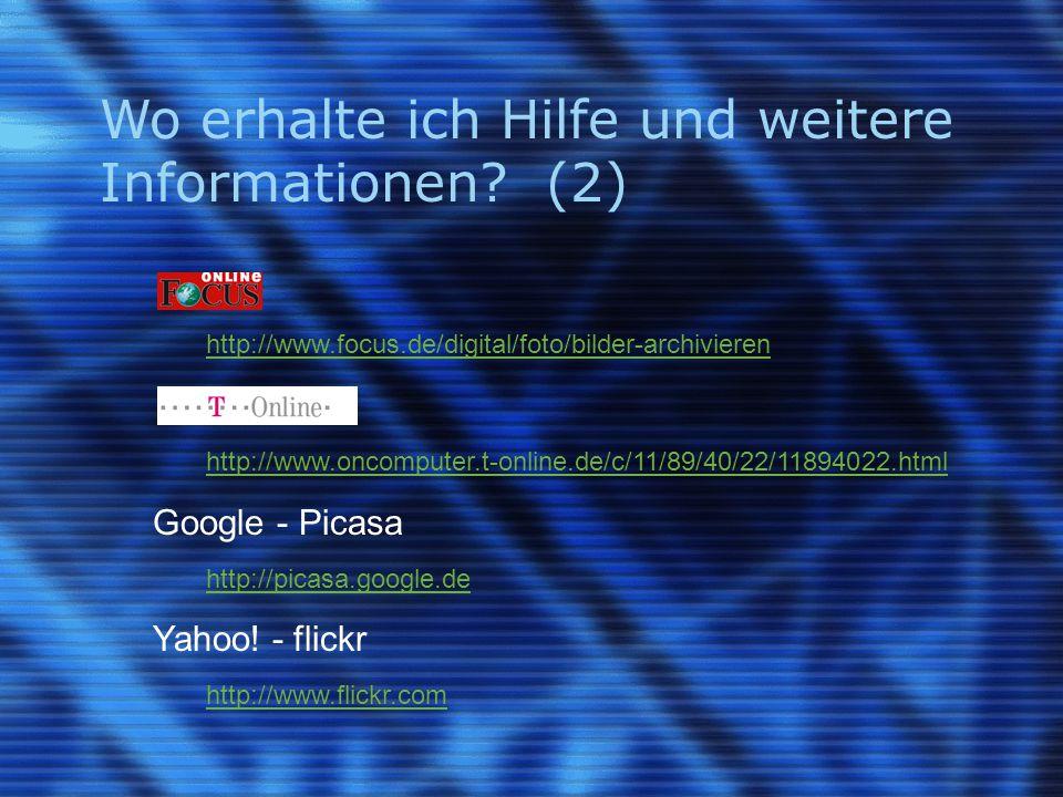 Wo erhalte ich Hilfe und weitere Informationen? (2) http://www.focus.de/digital/foto/bilder-archivieren http://www.oncomputer.t-online.de/c/11/89/40/2