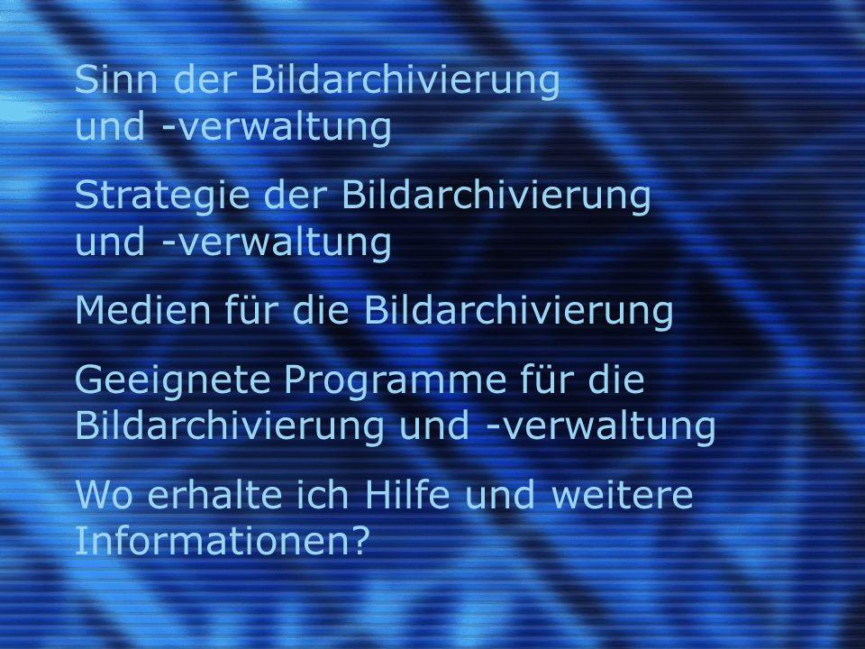 Sinn der Bildarchivierung und -verwaltung Strategie der Bildarchivierung und -verwaltung Medien für die Bildarchivierung Geeignete Programme für die B