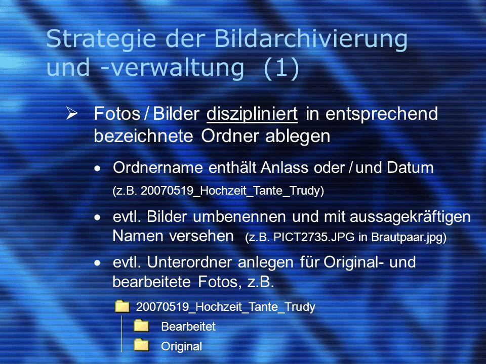 Strategie der Bildarchivierung und -verwaltung (1)  Fotos / Bilder diszipliniert in entsprechend bezeichnete Ordner ablegen  Ordnername enthält Anlass oder / und Datum (z.B.