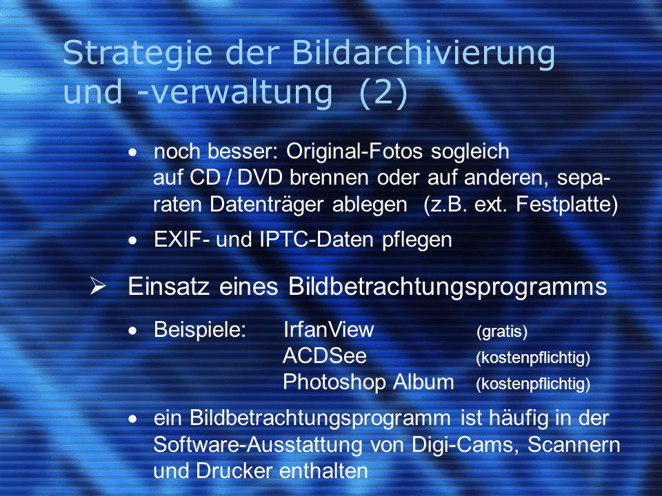 Strategie der Bildarchivierung und -verwaltung (2)  noch besser: Original-Fotos sogleich auf CD / DVD brennen oder auf anderen, sepa- raten Datenträger ablegen (z.B.