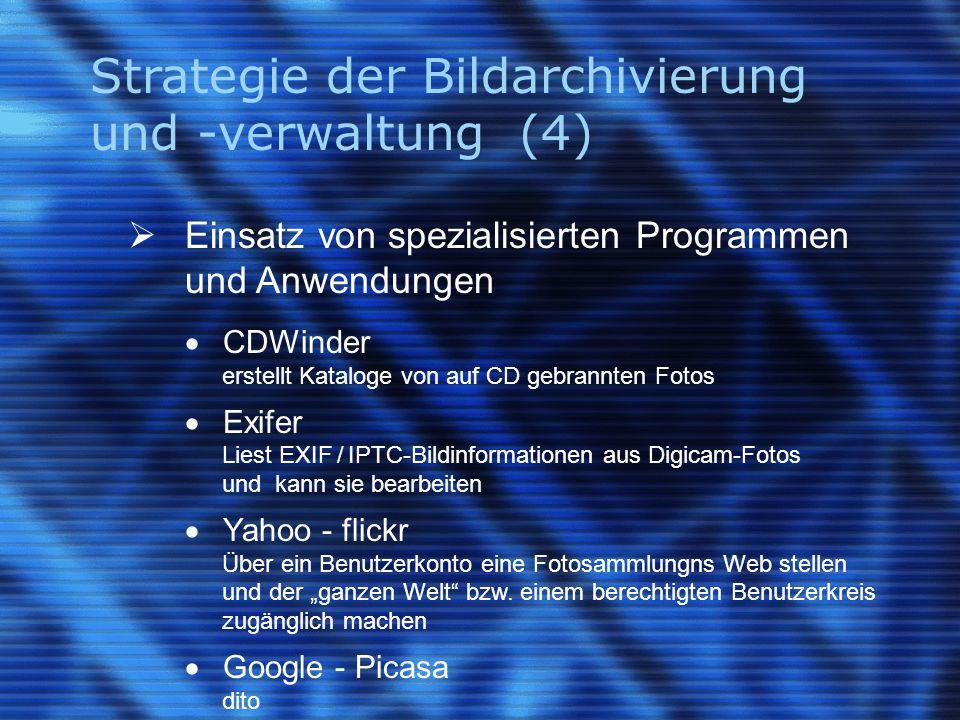 Strategie der Bildarchivierung und -verwaltung (4)  Einsatz von spezialisierten Programmen und Anwendungen  CDWinder erstellt Kataloge von auf CD ge
