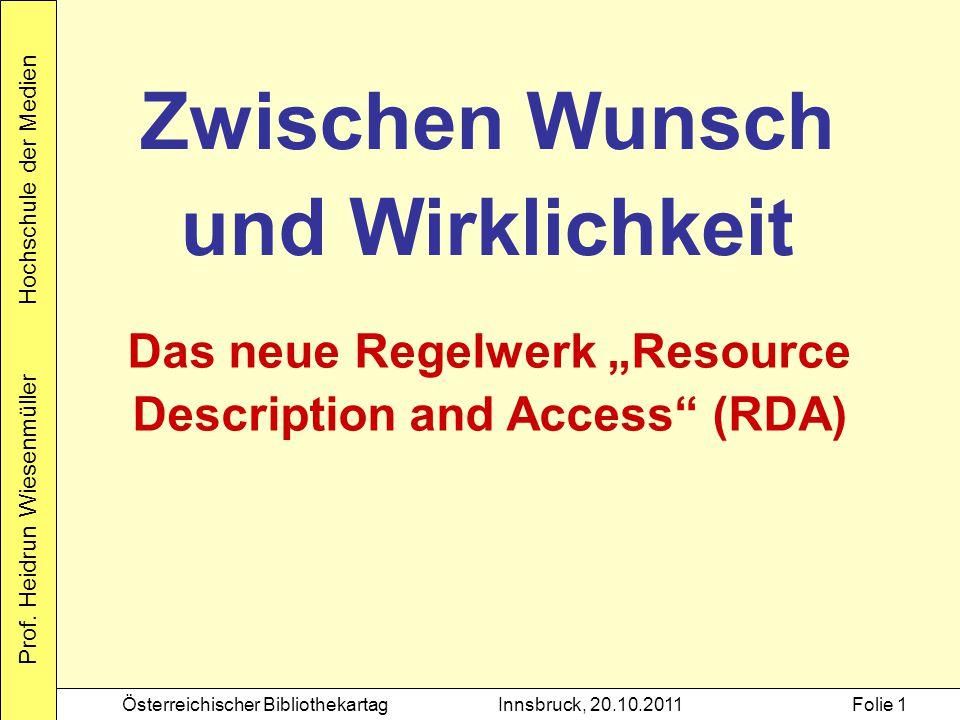 Prof. Heidrun Wiesenmüller Hochschule der Medien Österreichischer BibliothekartagInnsbruck, 20.10.2011Folie 1 Zwischen Wunsch und Wirklichkeit Das neu