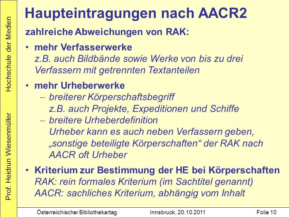 Prof. Heidrun Wiesenmüller Hochschule der Medien Österreichischer BibliothekartagInnsbruck, 20.10.2011Folie 10 Haupteintragungen nach AACR2 zahlreiche