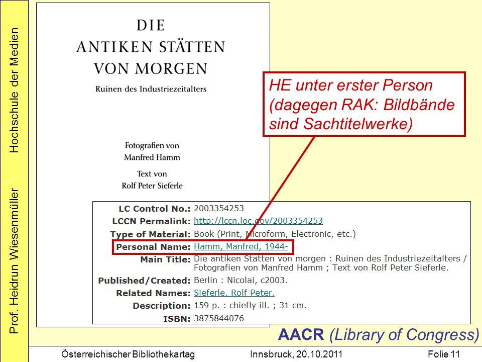 Prof. Heidrun Wiesenmüller Hochschule der Medien Österreichischer BibliothekartagInnsbruck, 20.10.2011Folie 11 AACR (Library of Congress) HE unter ers