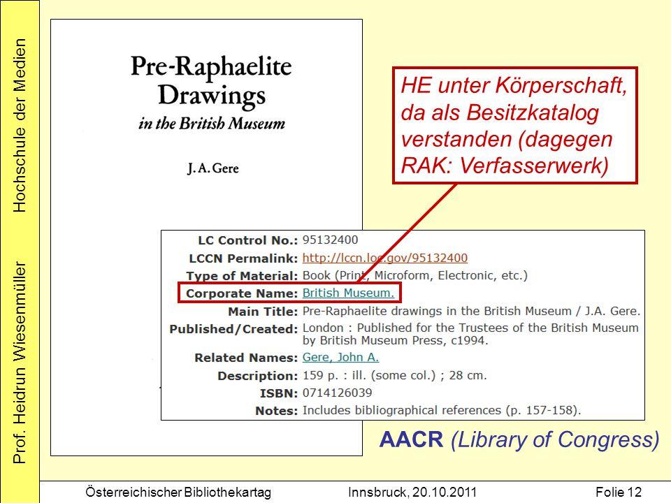 Prof. Heidrun Wiesenmüller Hochschule der Medien Österreichischer BibliothekartagInnsbruck, 20.10.2011Folie 12 AACR (Library of Congress) HE unter Kör