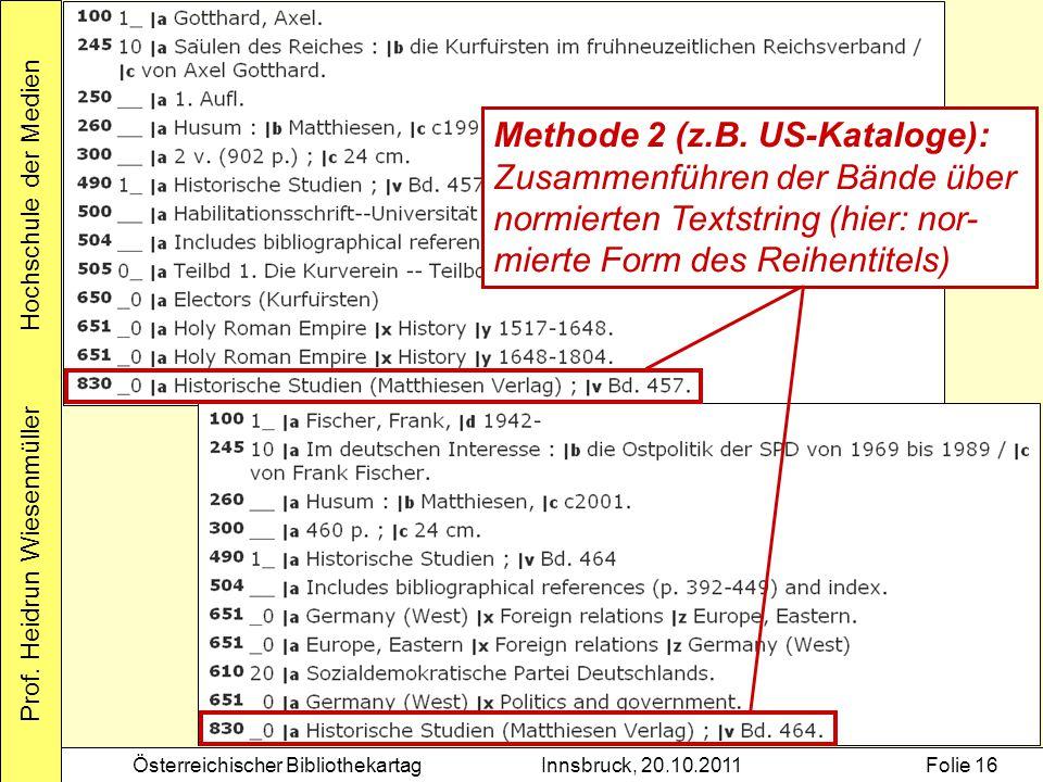 Prof. Heidrun Wiesenmüller Hochschule der Medien Österreichischer BibliothekartagInnsbruck, 20.10.2011Folie 16 Methode 2 (z.B. US-Kataloge): Zusammenf