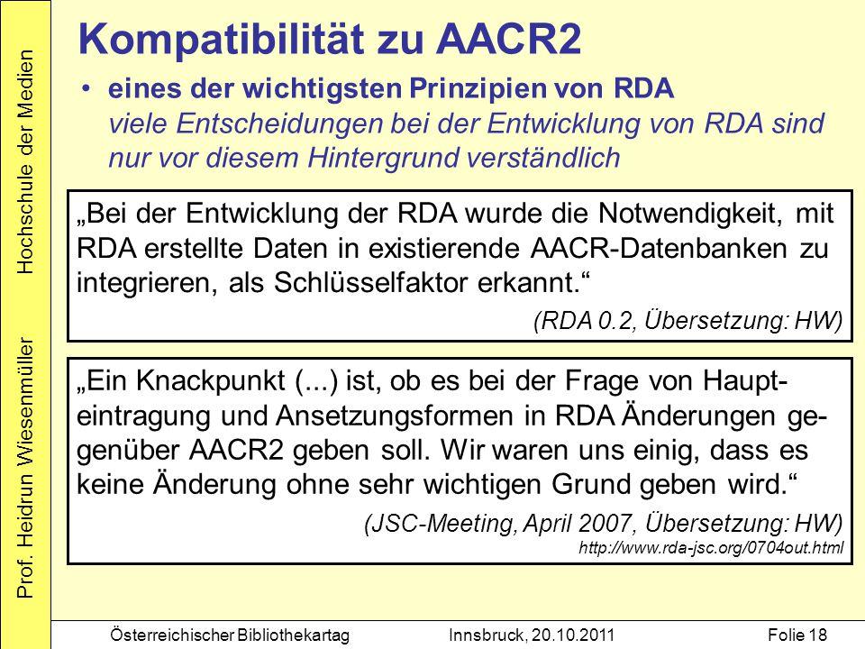 """Prof. Heidrun Wiesenmüller Hochschule der Medien Österreichischer BibliothekartagInnsbruck, 20.10.2011Folie 18 Kompatibilität zu AACR2 """"Bei der Entwic"""