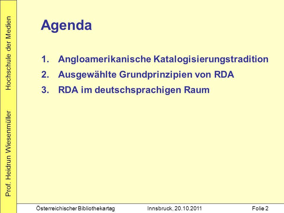 Prof. Heidrun Wiesenmüller Hochschule der Medien Österreichischer BibliothekartagInnsbruck, 20.10.2011Folie 2 Agenda 1.Angloamerikanische Katalogisier