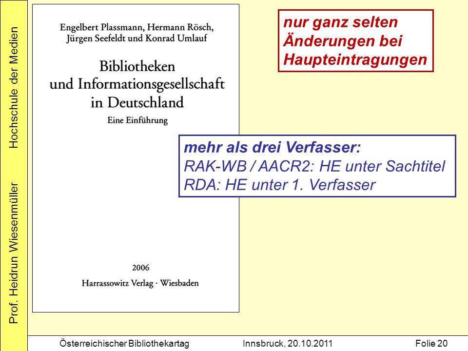 Prof. Heidrun Wiesenmüller Hochschule der Medien Österreichischer BibliothekartagInnsbruck, 20.10.2011Folie 20 nur ganz selten Änderungen bei Hauptein