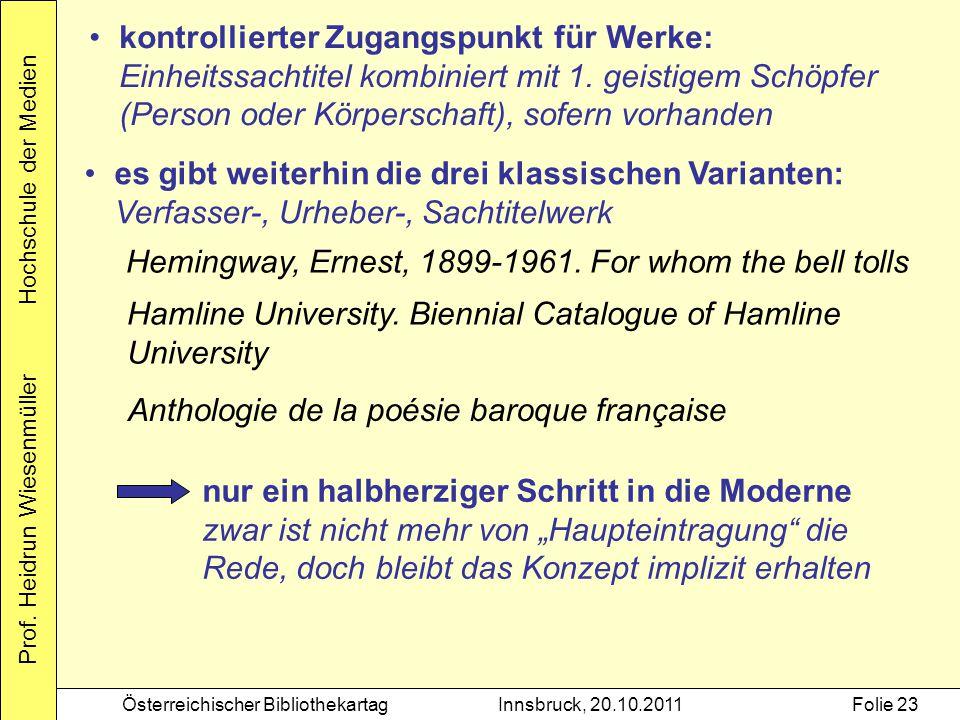 Prof. Heidrun Wiesenmüller Hochschule der Medien Österreichischer BibliothekartagInnsbruck, 20.10.2011Folie 23 kontrollierter Zugangspunkt für Werke: